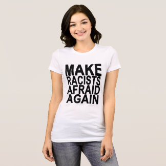 MAKE RACISTS AFRAID AGAIN ..png T-Shirt
