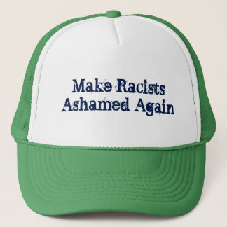 Make Racists Ashamed Again Trucker Hat