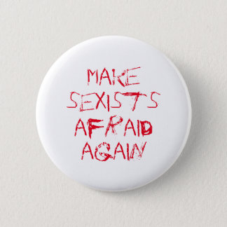 Make sexists afraid again 6 cm round badge