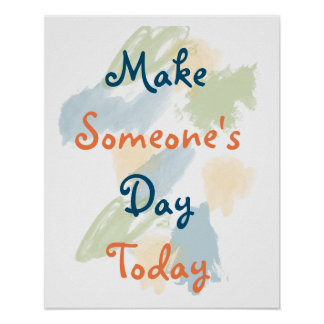 Make Someone's Day Today Inspirational Poster