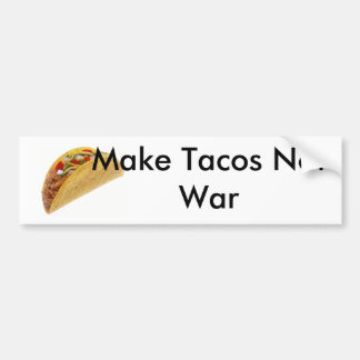 Make Tacos Not War Bumper!!! Bumper Sticker