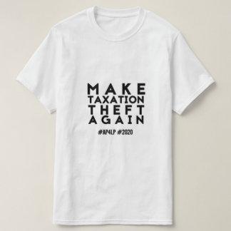 Make Taxation Theft Again - AP4LP 2020 T-Shirt