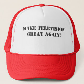 Make Television Great Again! Trucker Hat