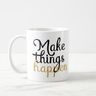 Make things happen encouragement quote coffee mug