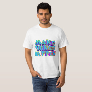 Make Things Happen T-Shirt