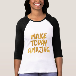 Make Today Amazing, Black and Gold Inspirational T-Shirt
