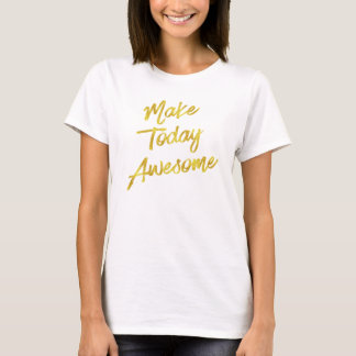 Make Today Awesome Gold Faux Foil Motivational T-Shirt