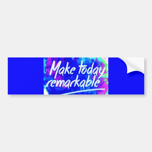 MAKE TODAY REMARKABLE ATTITUDE MOTIVATION QUOTES M BUMPER STICKER