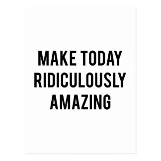 Make Today Ridiculously Amazing Postcard