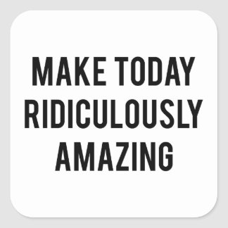 Make Today Ridiculously Amazing Square Sticker