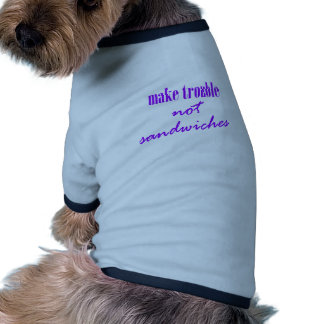 Make trouble, not sandwiches dog clothes