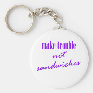 Make trouble, not sandwiches key ring
