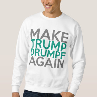Make Trump Drumpf Again Sweatshirt