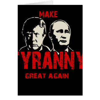 Make tyranny great again card