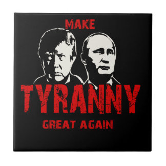 Make tyranny great again ceramic tile