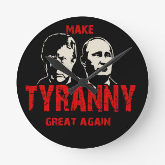 Make tyranny great again round clock