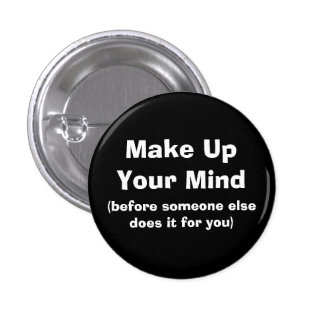 Make Up Your Mind, (before someone else does it... 3 Cm Round Badge