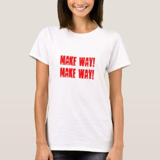 Make way! T-Shirt