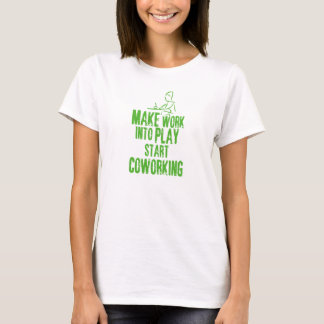 Make work into play start coworking T-Shirt