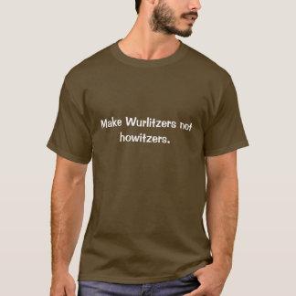 Make Wurlitzers, not howitzers. T-Shirt