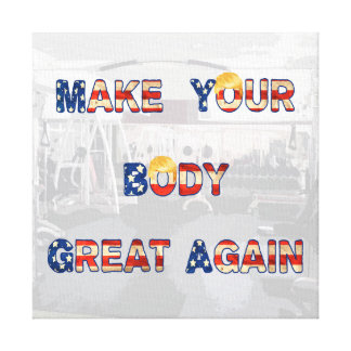 Make Your Body Great Again With Trump Hair Funny Canvas Print