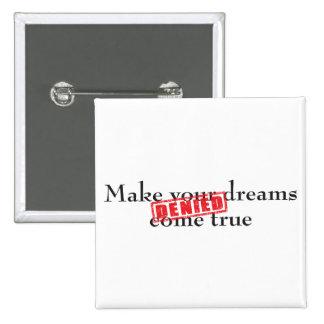 Make your dreams come true: DENIED 15 Cm Square Badge