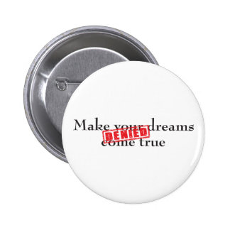 Make your dreams come true: DENIED 6 Cm Round Badge