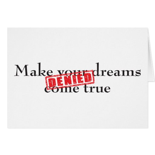 Make your dreams come true: DENIED Greeting Cards