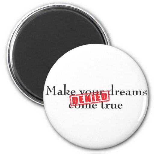 Make your dreams come true: DENIED Refrigerator Magnet