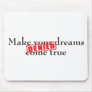 Make your dreams come true DENIED Mouse Pads