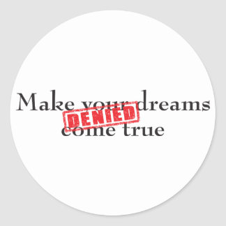 Make your dreams come true DENIED Round Stickers