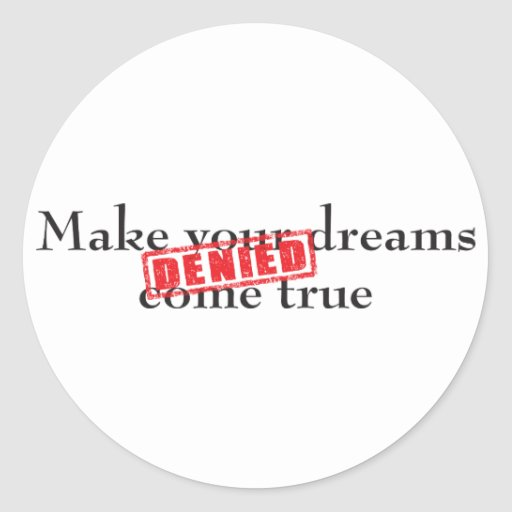 Make your dreams come true: DENIED Round Stickers