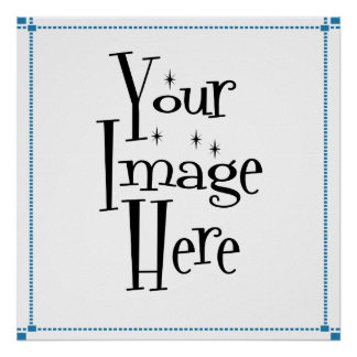 MAKE YOUR OWN CUSTOM POSTERS & PRINTS