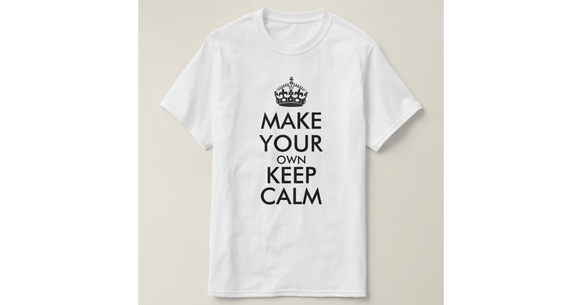 Make your own keep calm black t shirt zazzle Build your own t shirts