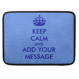 Make Your Own Keep Calm MacBook Sleeve Sleeve For MacBook Pro