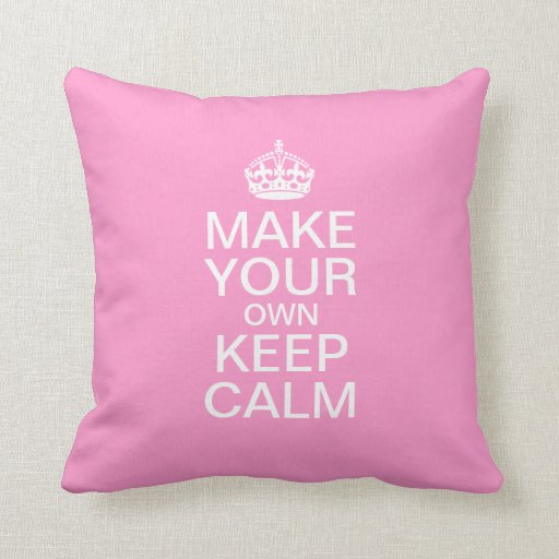 Make Your Own Keep Calm - Throw Pillow Template