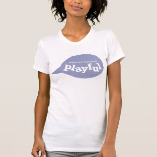 Make Your Type More Playful T-Shirt