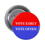 Make Your Votes Count - Vote Early, Vote Often Pinback Button