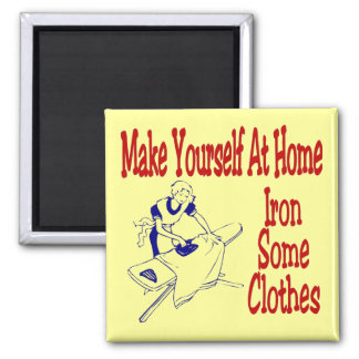 Make Yourself At Home Iron Some Clothes Magnet