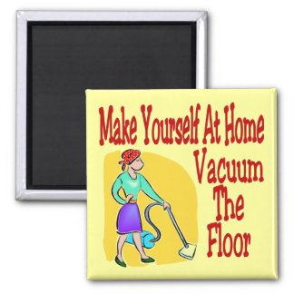 Make Yourself At Home Vacuum The Floor Magnet