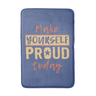 """Make Yourself Proud"" bath mats"
