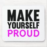 Make Yourself Proud Mousepads