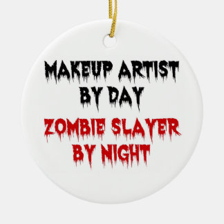 Makeup Artist by Day Zombie Slayer by Night Round Ceramic Decoration