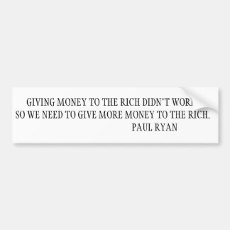 Making the rich even richer. car bumper sticker