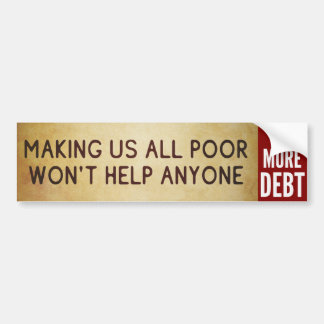 Making Us All Poor Won t Help Anyone sticker Bumper Stickers