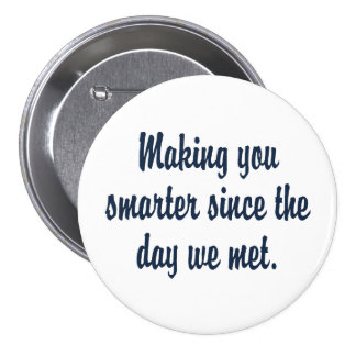 Making you smarter since we met 7.5 cm round badge