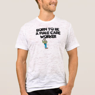 male carer, Born to be a Male Care Worker, Born... T-Shirt
