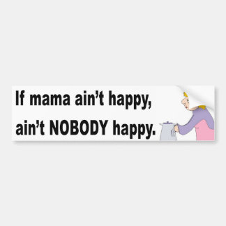 Mama ain't happy! Bumper Sticker
