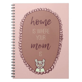 """Mama Bear Illustration """"home is where your mom is"""" Notebook"""