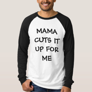 Mama Cuts It Up For Me T-Shirt